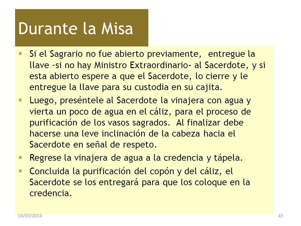 Durante la Misa Si el Sagrario no fue abierto previamente, entregue la llave –si no hay Ministro Extraordinario- al Sacerdote, y si esta abierto esper