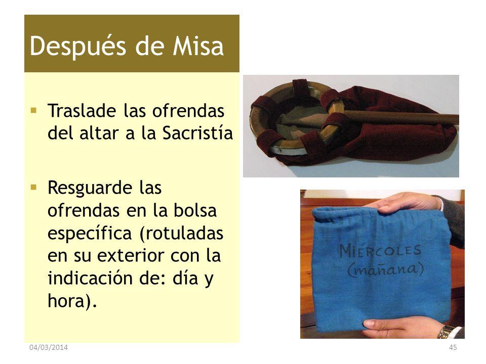 Después de Misa Traslade las ofrendas del altar a la Sacristía Resguarde las ofrendas en la bolsa específica (rotuladas en su exterior con la indicaci