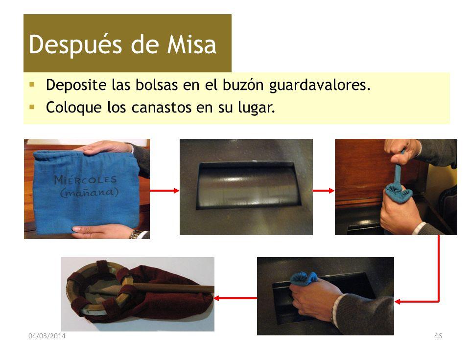 Después de Misa Deposite las bolsas en el buzón guardavalores. Coloque los canastos en su lugar. 04/03/201446
