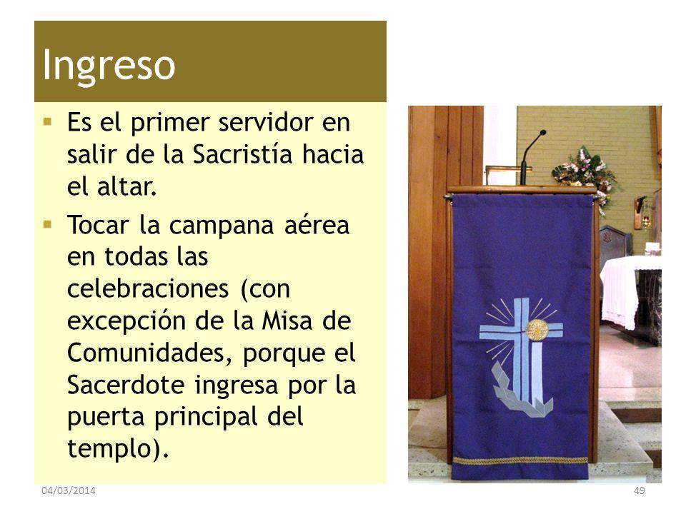 Ingreso Es el primer servidor en salir de la Sacristía hacia el altar. Tocar la campana aérea en todas las celebraciones (con excepción de la Misa de