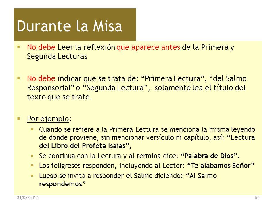 Durante la Misa No debe Leer la reflexión que aparece antes de la Primera y Segunda Lecturas No debe indicar que se trata de: Primera Lectura, del Sal