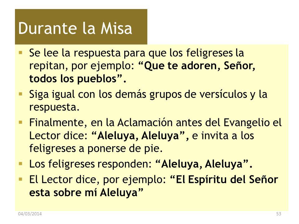Durante la Misa Se lee la respuesta para que los feligreses la repitan, por ejemplo: Que te adoren, Señor, todos los pueblos. Siga igual con los demás