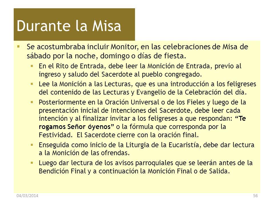 Durante la Misa Se acostumbraba incluir Monitor, en las celebraciones de Misa de sábado por la noche, domingo o días de fiesta. En el Rito de Entrada,