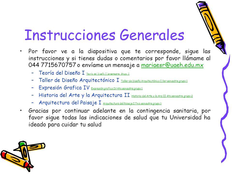 Instrucciones Generales Por favor ve a la diapositiva que te corresponde, sigue las instrucciones y si tienes dudas o comentarios por favor llámame al