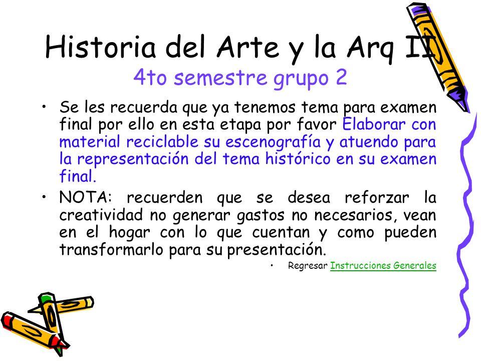 Historia del Arte y la Arq II 4to semestre grupo 2 Se les recuerda que ya tenemos tema para examen final por ello en esta etapa por favor Elaborar con