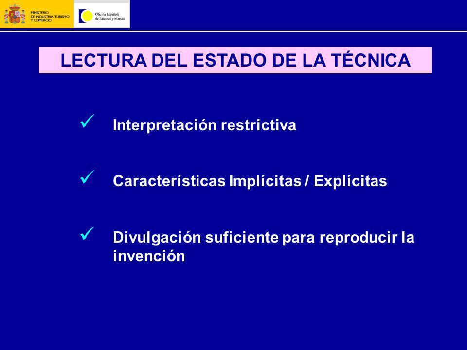 LECTURA DEL ESTADO DE LA TÉCNICA Interpretación restrictiva Características Implícitas / Explícitas Divulgación suficiente para reproducir la invenció