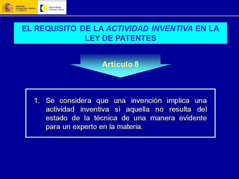EL REQUISITO DE LA ACTIVIDAD INVENTIVA EN LA LEY DE PATENTES Artículo 8 1.Se considera que una invención implica una actividad inventiva si aquella no