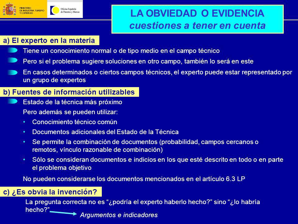 LA OBVIEDAD O EVIDENCIA cuestiones a tener en cuenta a) El experto en la materia c) ¿Es obvia la invención? b) Fuentes de información utilizables Tien