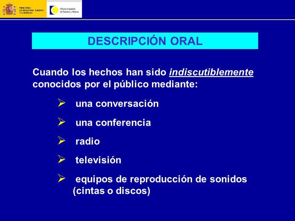 DESCRIPCIÓN ORAL Cuando los hechos han sido indiscutiblemente conocidos por el público mediante: una conversación una conferencia radio televisión equ