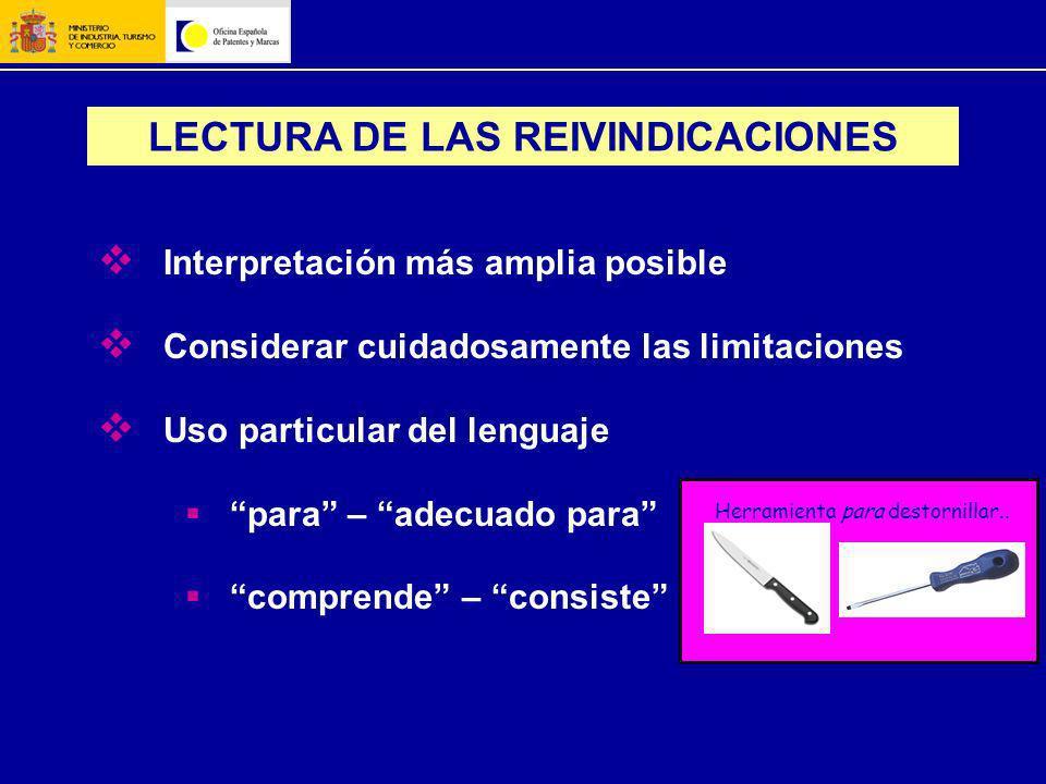 LECTURA DE LAS REIVINDICACIONES Interpretación más amplia posible Considerar cuidadosamente las limitaciones Uso particular del lenguaje para – adecua