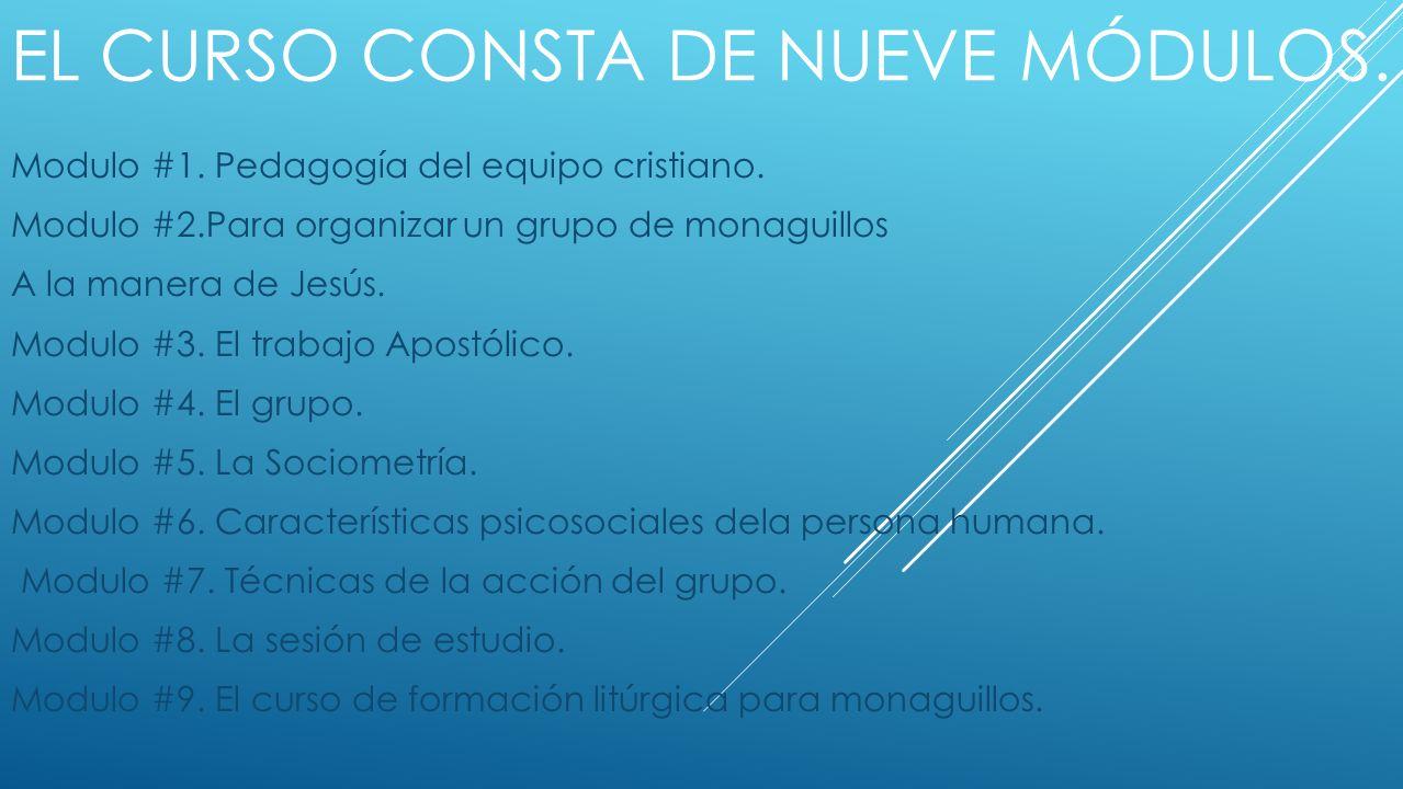 EL CURSO CONSTA DE NUEVE MÓDULOS.Modulo #1. Pedagogía del equipo cristiano.