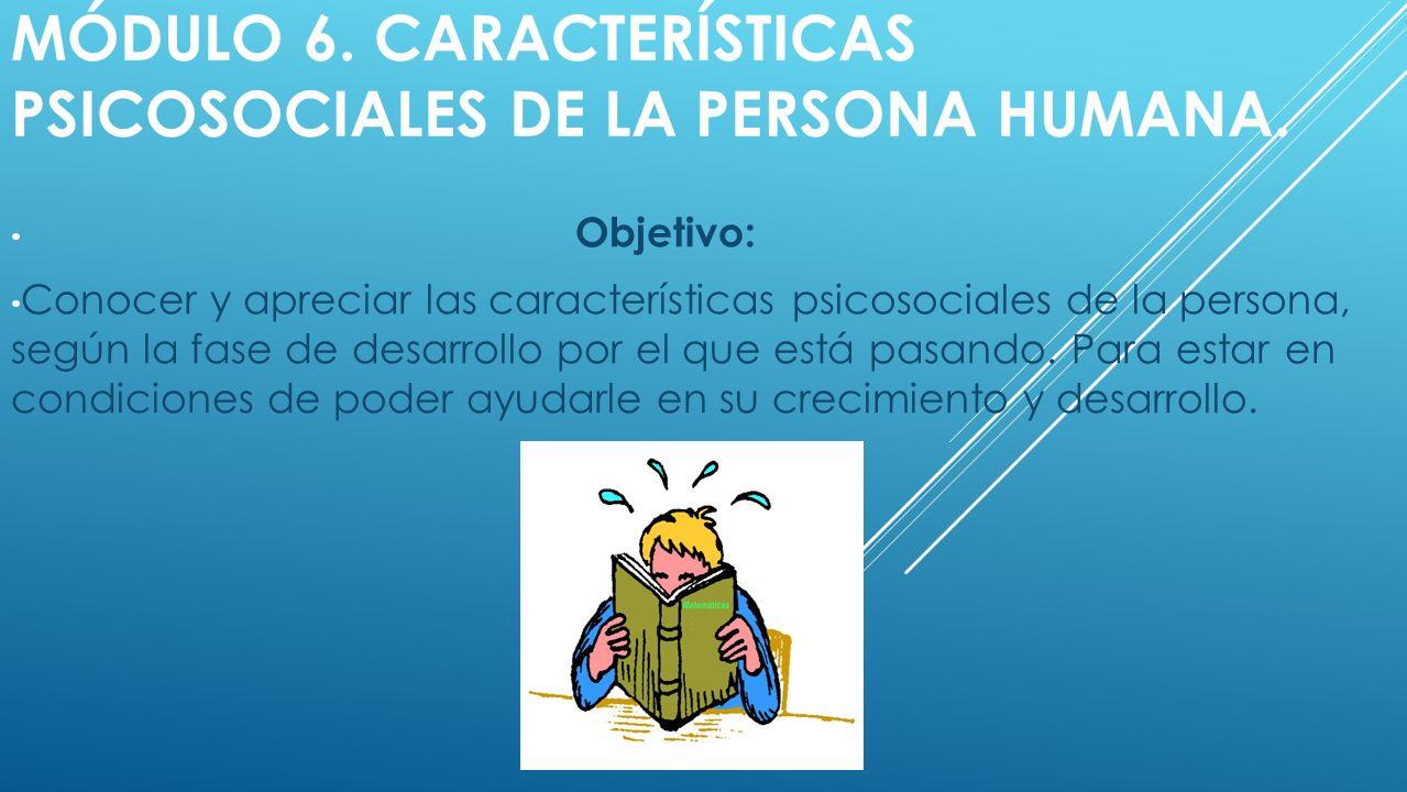 MÓDULO 6.CARACTERÍSTICAS PSICOSOCIALES DE LA PERSONA HUMANA.