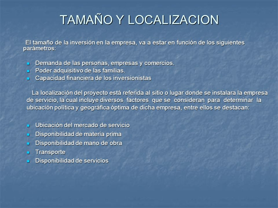 TAMAÑO Y LOCALIZACION El tamaño de la inversión en la empresa, va a estar en función de los siguientes parámetros: El tamaño de la inversión en la emp