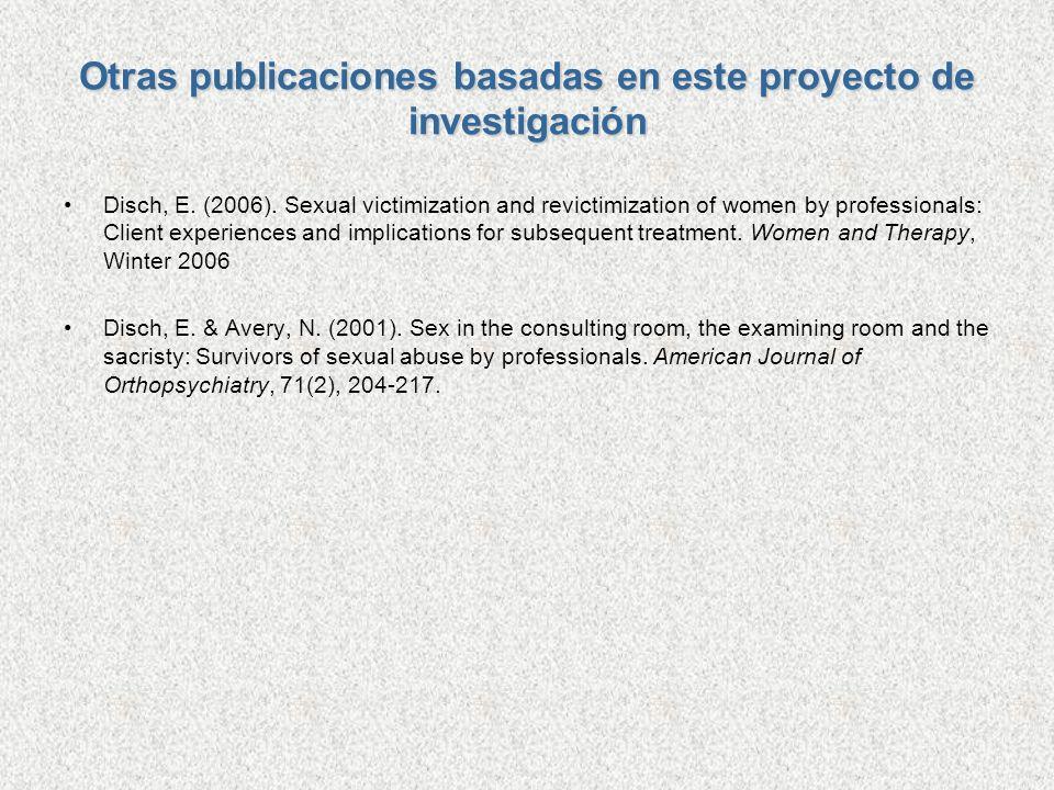 Otras publicaciones basadas en este proyecto de investigación Disch, E. (2006). Sexual victimization and revictimization of women by professionals: Cl