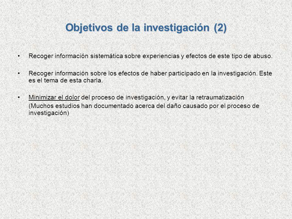 Objetivos de la investigación (2) Recoger información sistemática sobre experiencias y efectos de este tipo de abuso. Recoger información sobre los ef