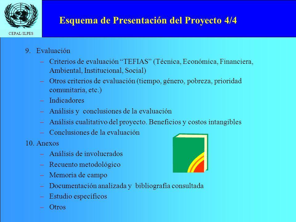 CEPAL/ILPES Esquema de Presentación del Proyecto 4/4 9.Evaluación –Criterios de evaluación TEFIAS (Técnica, Económica, Financiera, Ambiental, Instituc