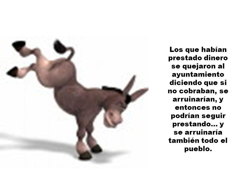 Los que habían pedido dinero prestado, al no vender los burros, no pudieron pagar los préstamos.
