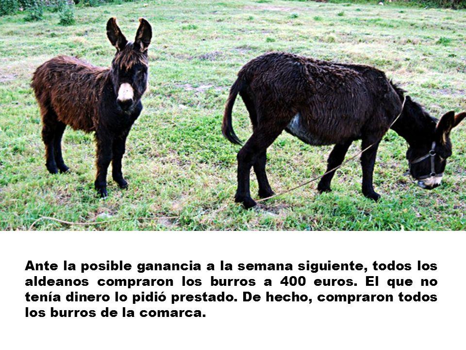 Ante la posible ganancia a la semana siguiente, todos los aldeanos compraron los burros a 400 euros.