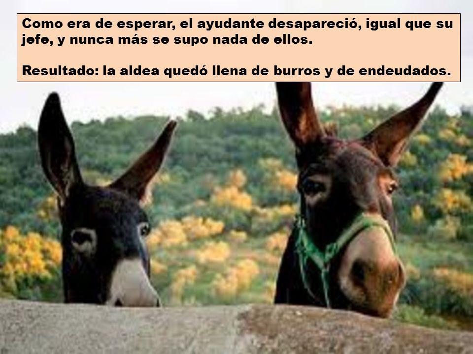 Ante la posible ganancia a la semana siguiente, todos los aldeanos compraron los burros a 400 euros. El que no tenía dinero lo pidió prestado. De hech