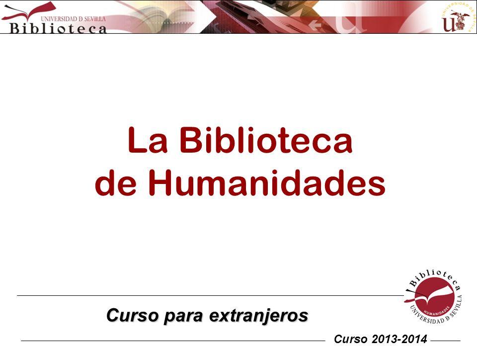 La Biblioteca de Humanidades Curso para extranjeros Curso 2013-2014