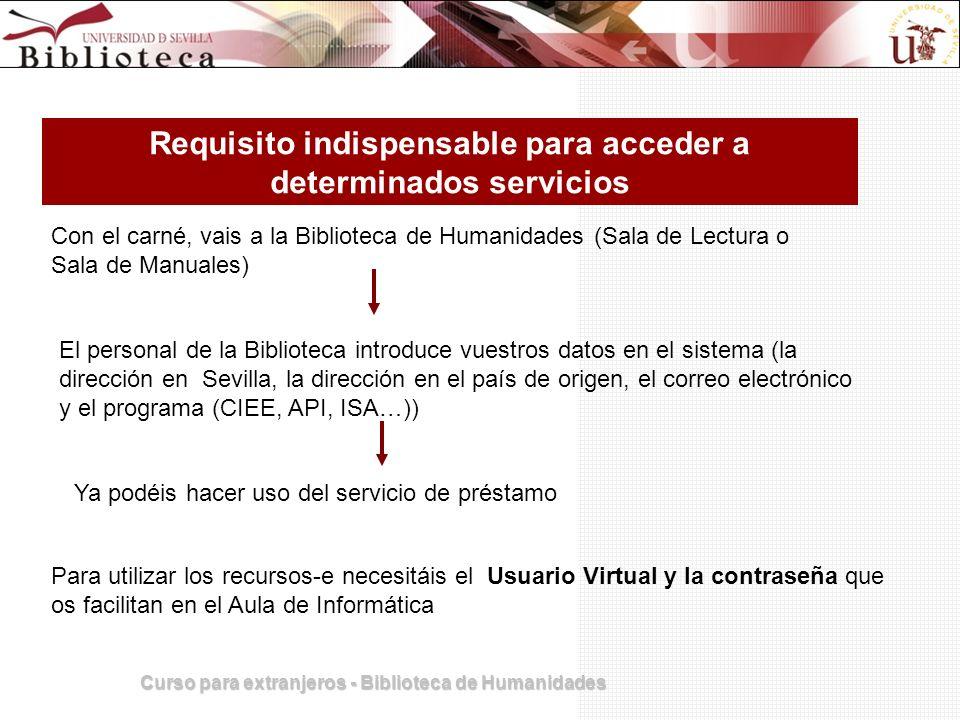 Curso para extranjeros - Biblioteca de Humanidades Requisito indispensable para acceder a determinados servicios Ya podéis hacer uso del servicio de p