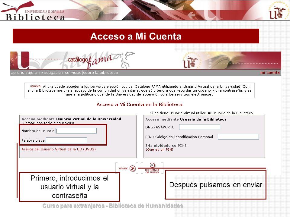 Curso para extranjeros - Biblioteca de Humanidades Acceso a Mi Cuenta Después pulsamos en enviar Primero, introducimos el usuario virtual y la contras