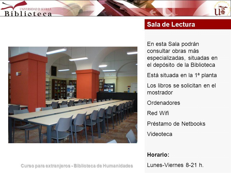 Curso para extranjeros - Biblioteca de Humanidades Sala de Lectura En esta Sala podrán consultar obras más especializadas, situadas en el depósito de