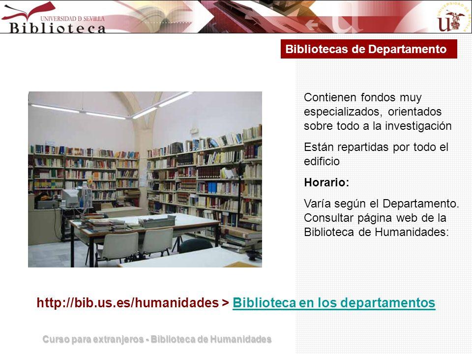 Curso para extranjeros - Biblioteca de Humanidades Bibliotecas de Departamento Contienen fondos muy especializados, orientados sobre todo a la investi