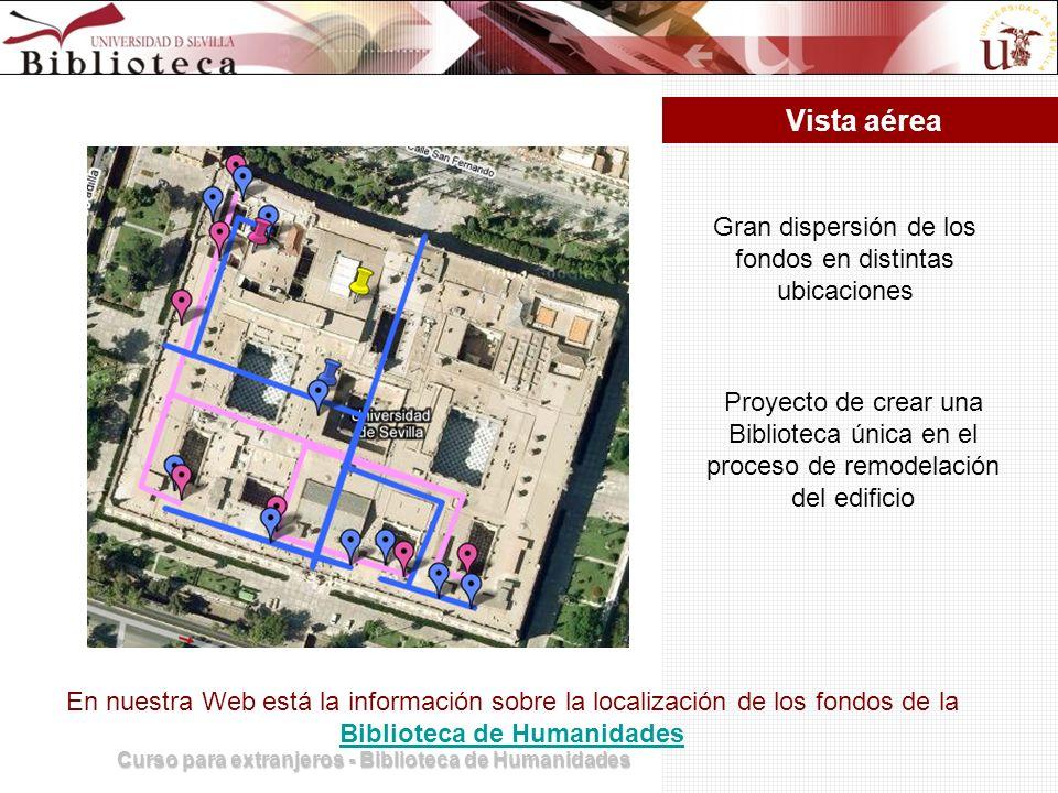 Curso para extranjeros - Biblioteca de Humanidades Vista aérea En nuestra Web está la información sobre la localización de los fondos de la Biblioteca