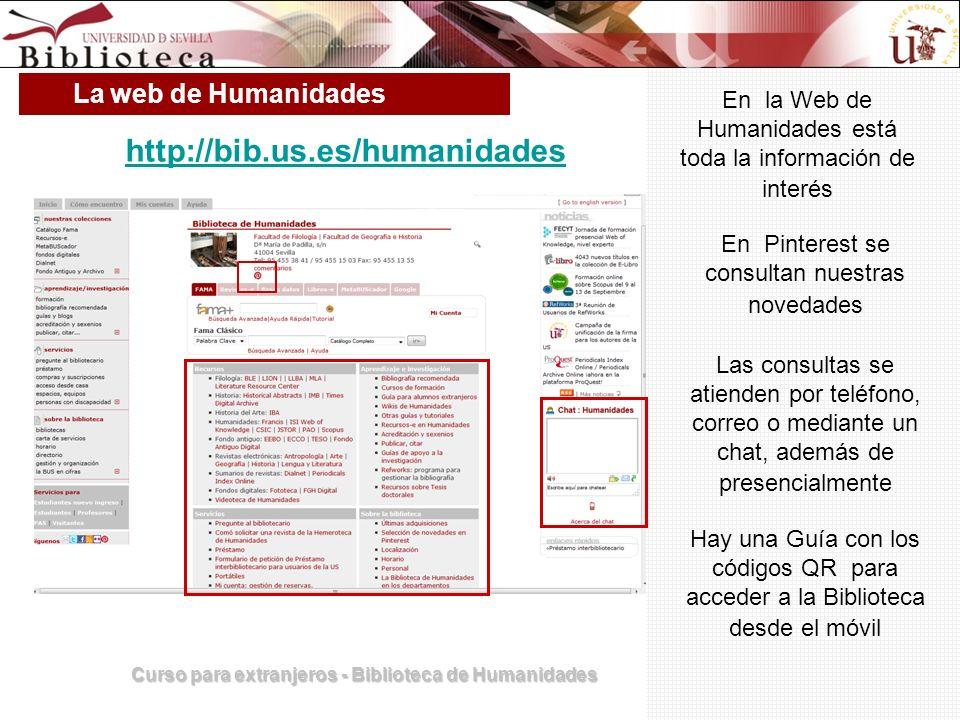 Curso para extranjeros - Biblioteca de Humanidades La web de Humanidades http://bib.us.es/humanidades En la Web de Humanidades está toda la informació
