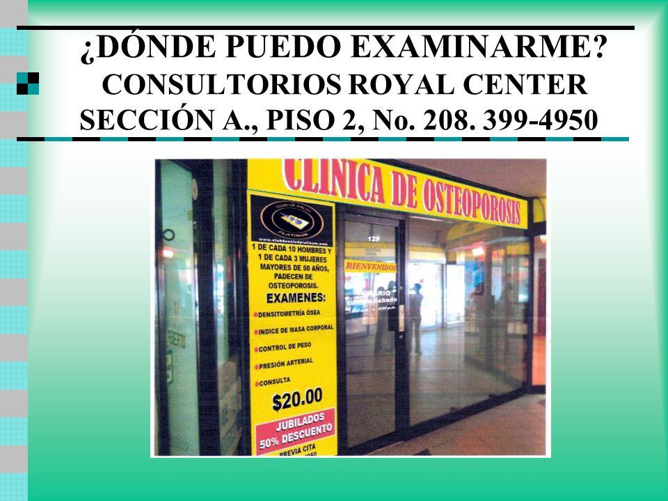 ¿DÓNDE PUEDO EXAMINARME? CONSULTORIOS ROYAL CENTER SECCIÓN A., PISO 2, No. 208. 399-4950