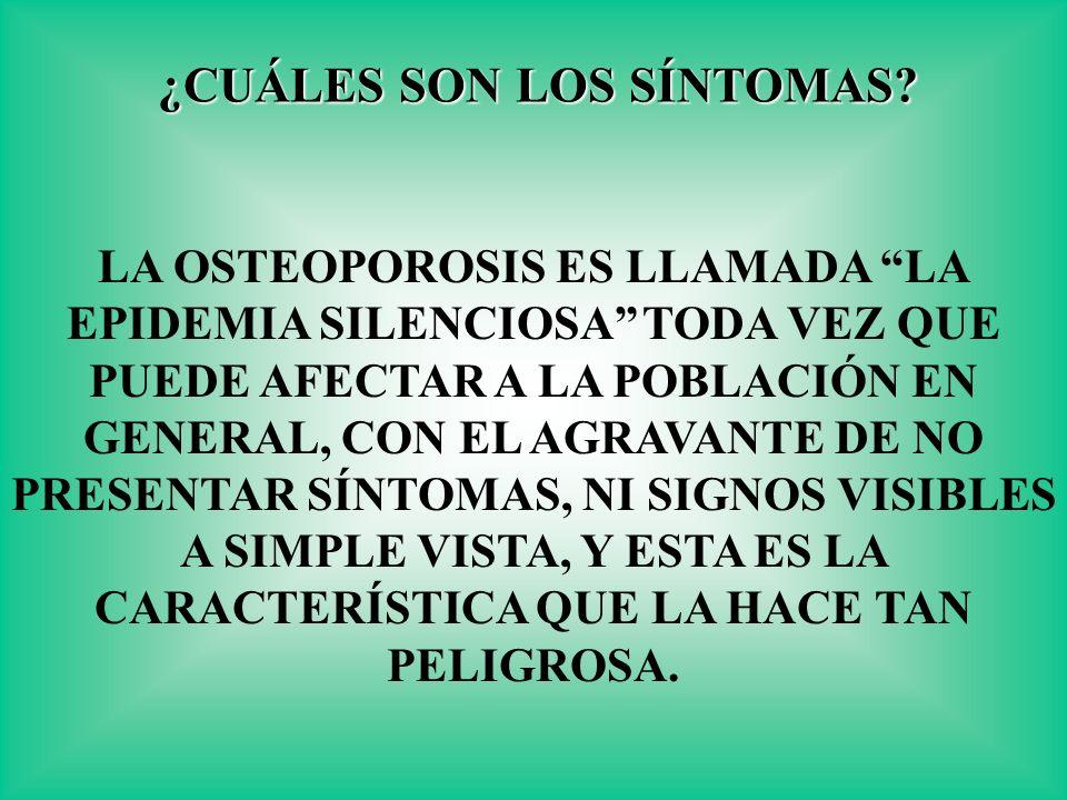 3) HISTORIA FAMILIAR SI LA MADRE O EL PADRE SUFREN OSTEOPOROSIS LOS HIJOS TIENEN MAYOR POSIBILIDAD DE SUFRIRLA.