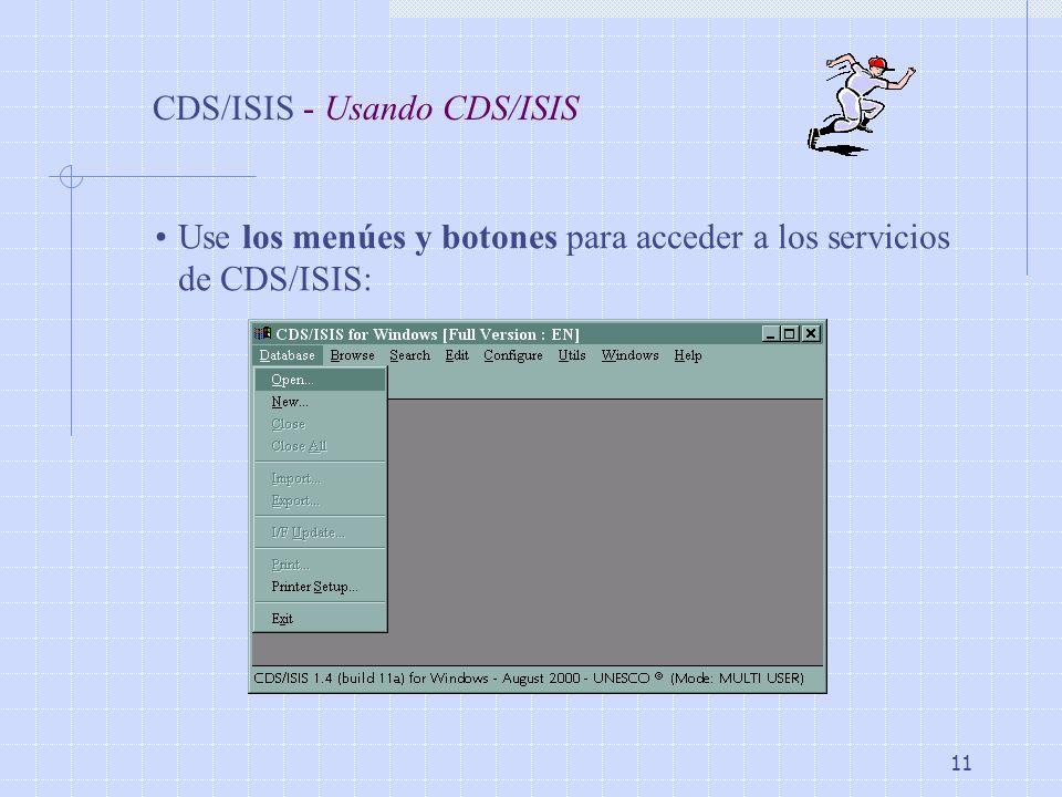11 CDS/ISIS - Usando CDS/ISIS Use los menúes y botones para acceder a los servicios de CDS/ISIS: