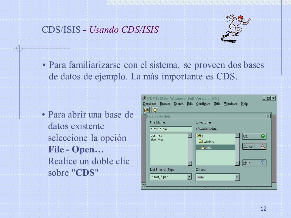 12 CDS/ISIS - Usando CDS/ISIS Para familiarizarse con el sistema, se proveen dos bases de datos de ejemplo. La más importante es CDS. Para abrir una b