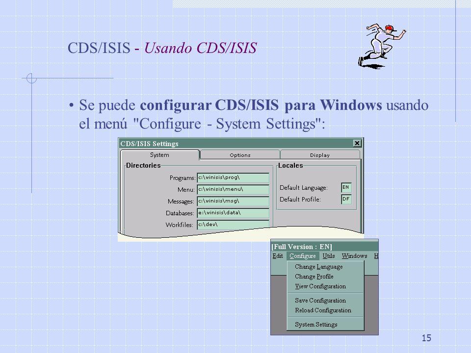 15 CDS/ISIS - Usando CDS/ISIS Se puede configurar CDS/ISIS para Windows usando el menú