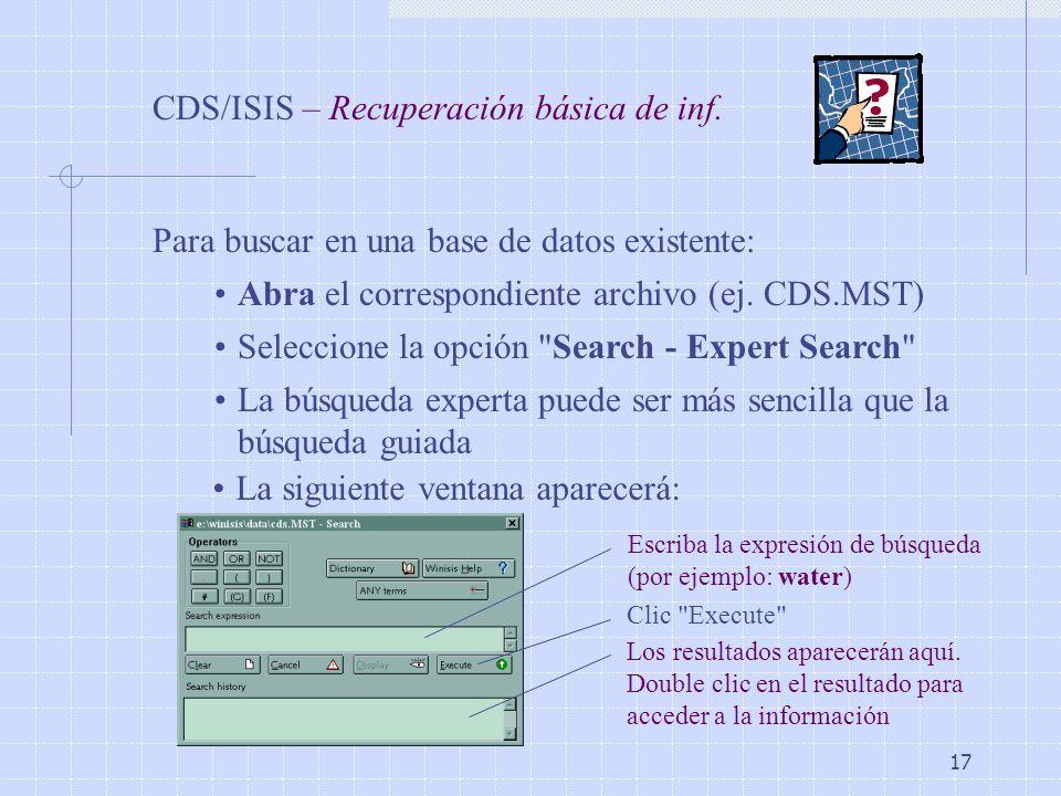 17 CDS/ISIS – Recuperación básica de inf. Para buscar en una base de datos existente: Abra el correspondiente archivo (ej. CDS.MST) Seleccione la opci