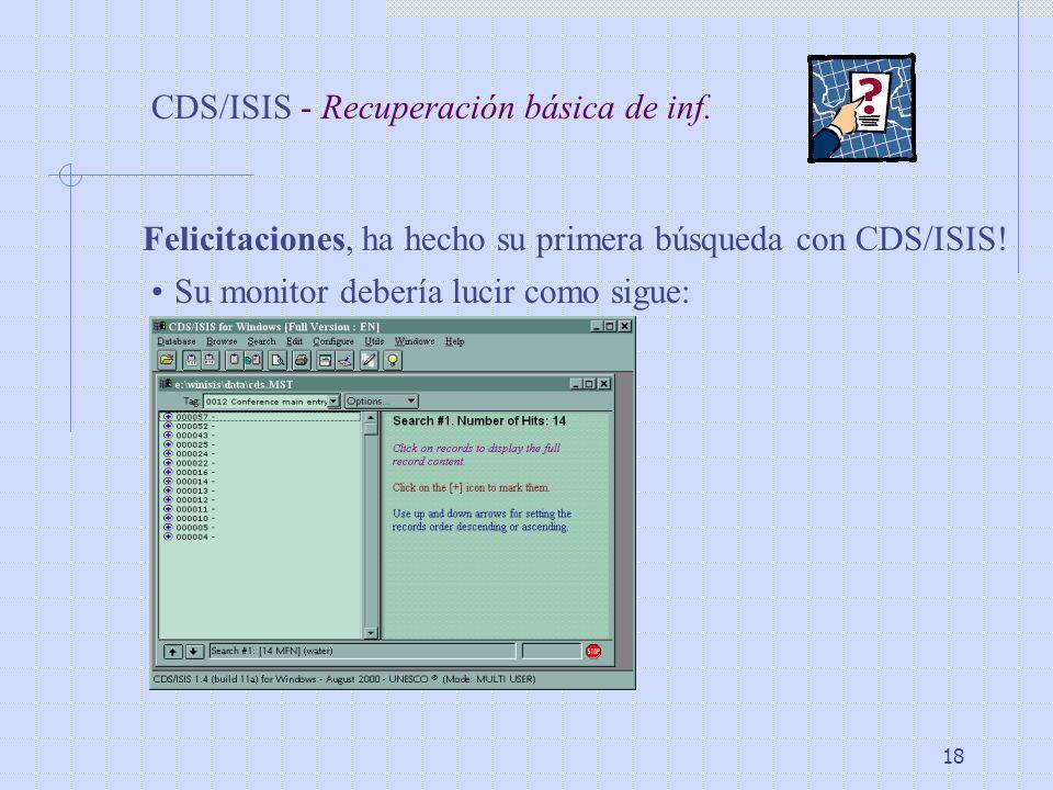 18 CDS/ISIS - Recuperación básica de inf. Felicitaciones, ha hecho su primera búsqueda con CDS/ISIS! Su monitor debería lucir como sigue: