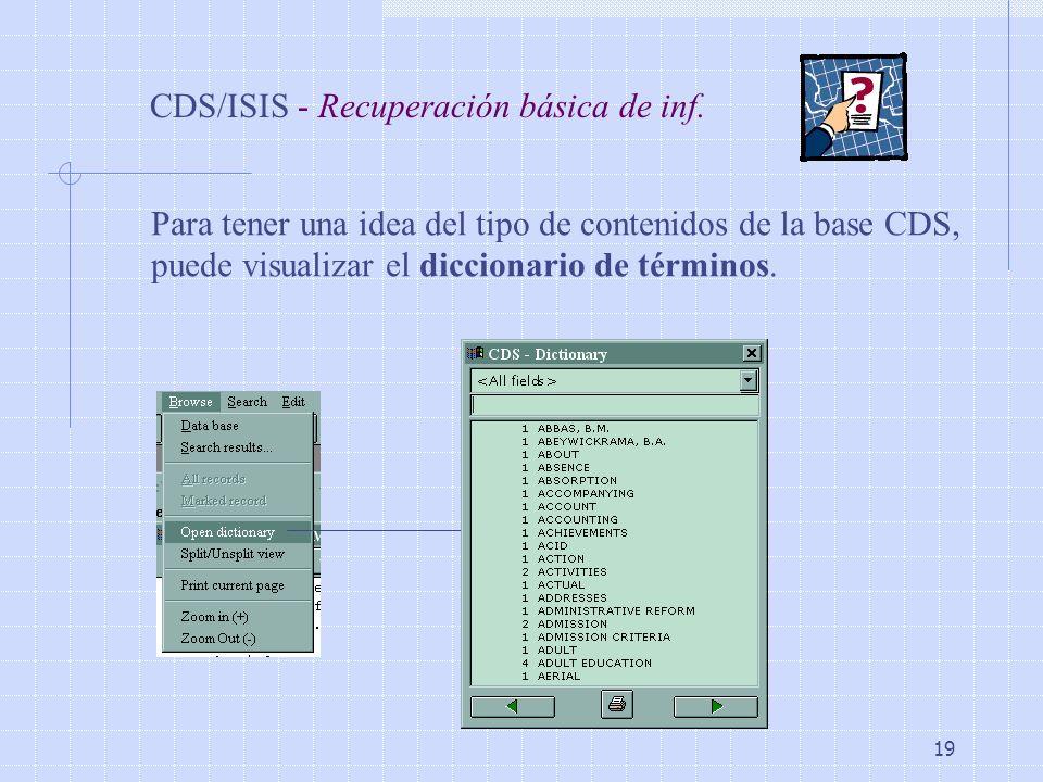 19 CDS/ISIS - Recuperación básica de inf. Para tener una idea del tipo de contenidos de la base CDS, puede visualizar el diccionario de términos.