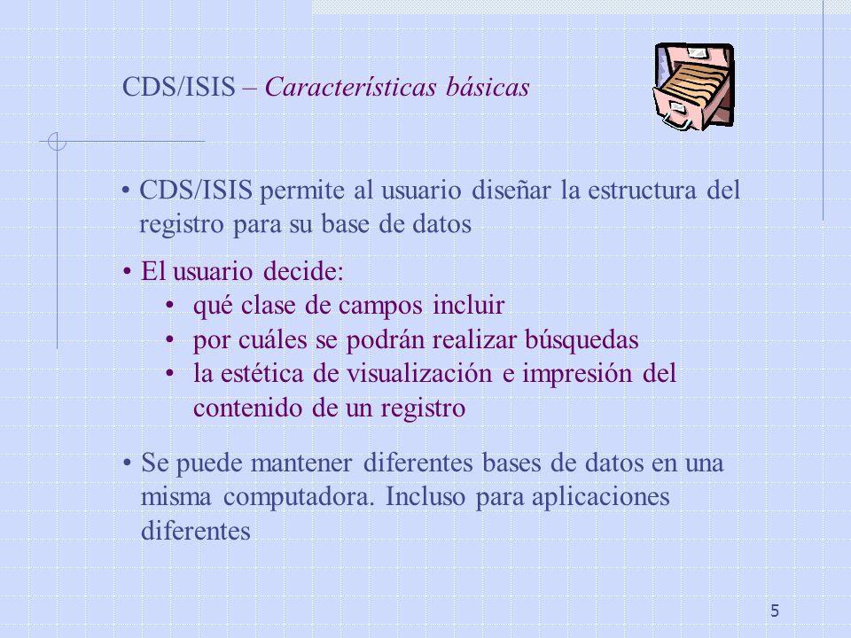 5 CDS/ISIS – Características básicas CDS/ISIS permite al usuario diseñar la estructura del registro para su base de datos El usuario decide: qué clase