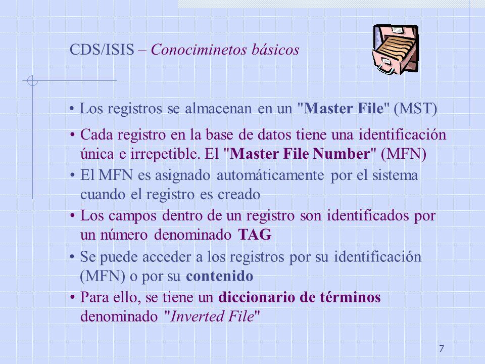 7 CDS/ISIS – Conociminetos básicos Los registros se almacenan en un