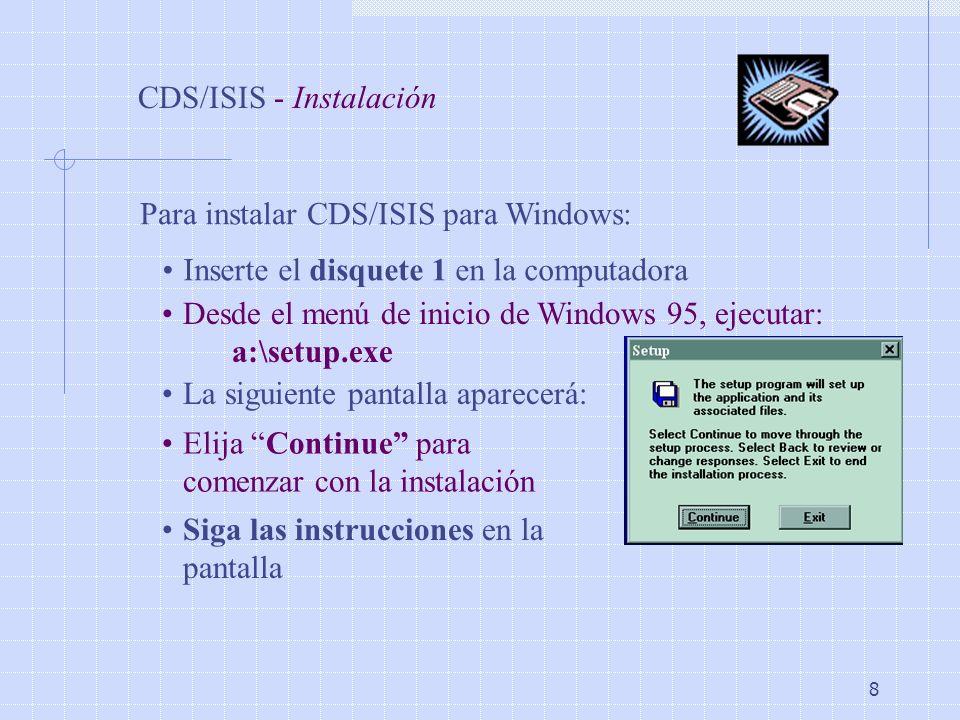8 CDS/ISIS - Instalación Para instalar CDS/ISIS para Windows: Inserte el disquete 1 en la computadora Desde el menú de inicio de Windows 95, ejecutar:
