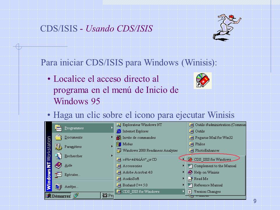 9 CDS/ISIS - Usando CDS/ISIS Para iniciar CDS/ISIS para Windows (Winisis): Localice el acceso directo al programa en el menú de Inicio de Windows 95 H