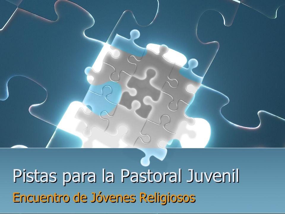 Pistas para la Pastoral Juvenil Encuentro de Jóvenes Religiosos