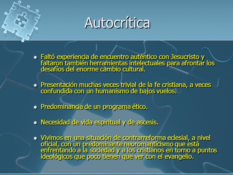Autocrítica Faltó experiencia de encuentro auténtico con Jesucristo y faltaron también herramientas intelectuales para afrontar los desafíos del enorm