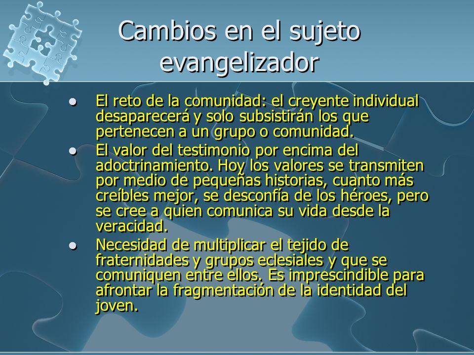 Cambios en el sujeto evangelizador El reto de la comunidad: el creyente individual desaparecerá y solo subsistirán los que pertenecen a un grupo o comunidad.