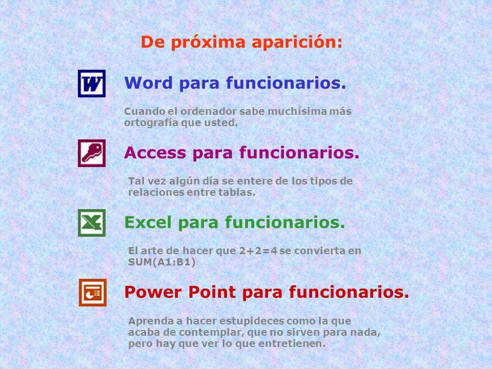 De próxima aparición: Word para funcionarios. Cuando el ordenador sabe muchísima más ortografía que usted. Access para funcionarios. Tal vez algún día