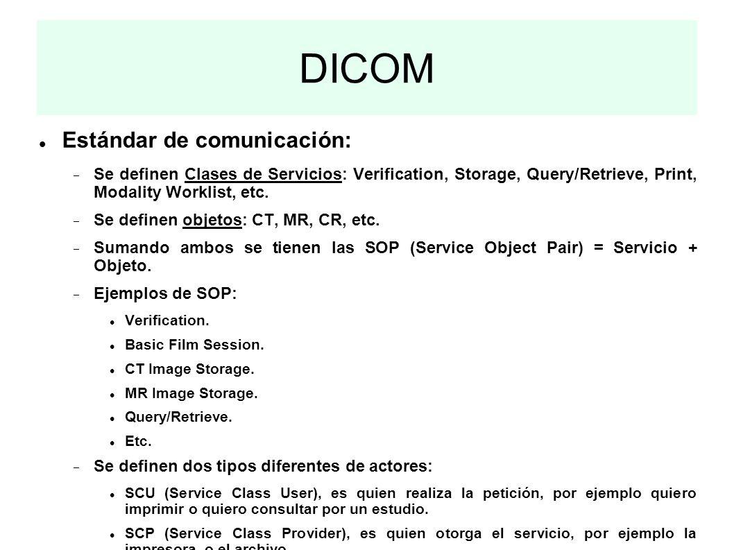 DICOM Estándar de comunicación: Se definen Clases de Servicios: Verification, Storage, Query/Retrieve, Print, Modality Worklist, etc. Se definen objet
