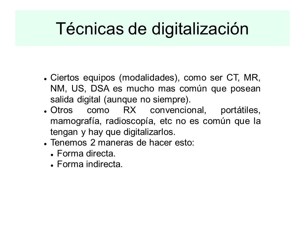 Técnicas de digitalización Ciertos equipos (modalidades), como ser CT, MR, NM, US, DSA es mucho mas común que posean salida digital (aunque no siempre).
