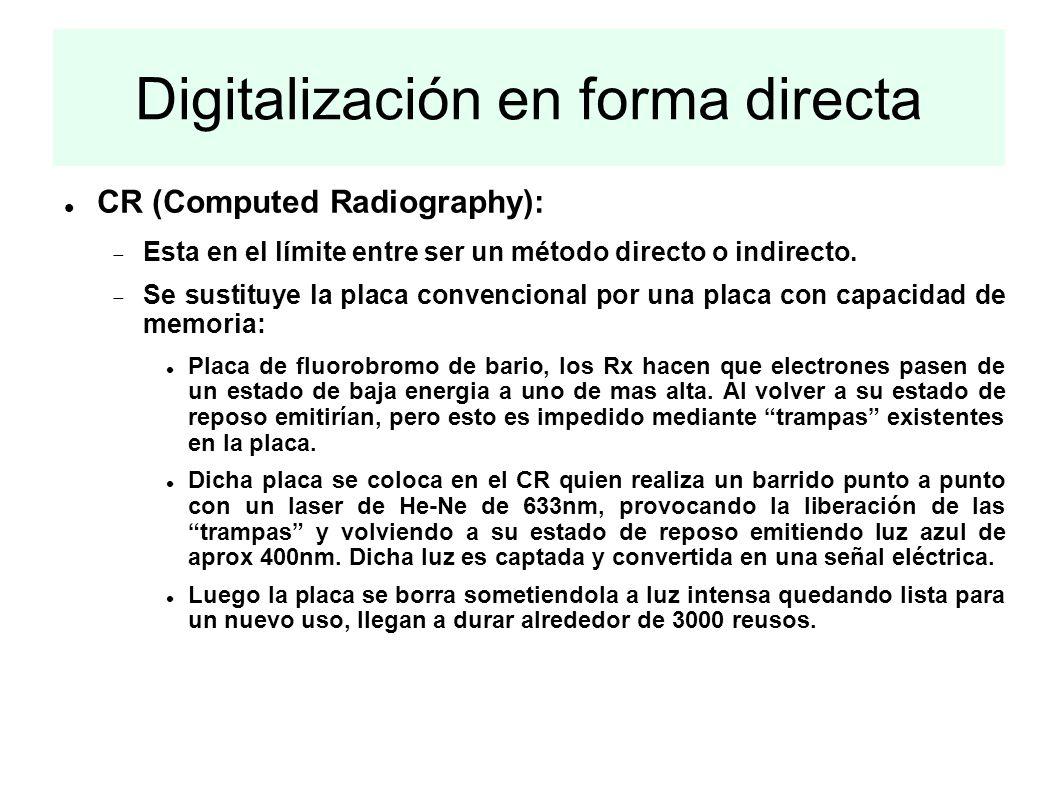 Digitalización en forma directa CR (Computed Radiography): Esta en el límite entre ser un método directo o indirecto. Se sustituye la placa convencion