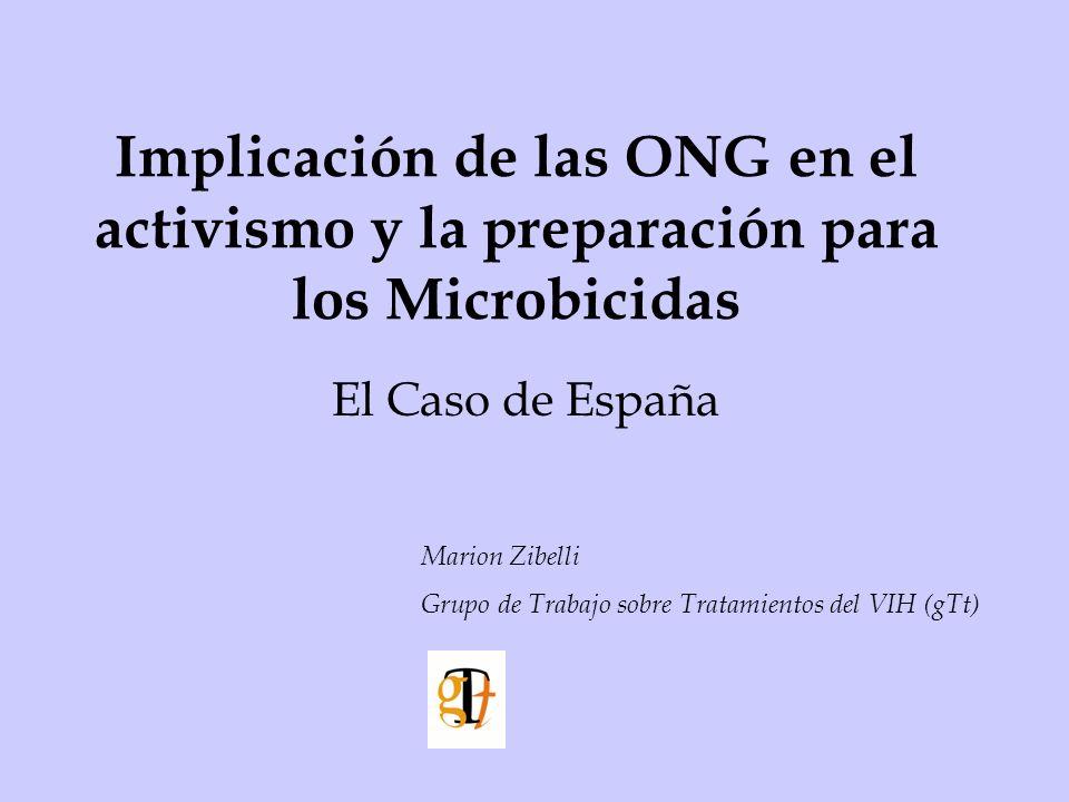 Implicación de las ONG en el activismo y la preparación para los Microbicidas El Caso de España Marion Zibelli Grupo de Trabajo sobre Tratamientos del